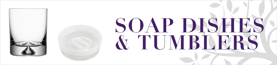 Soap Dishes And Tumblers